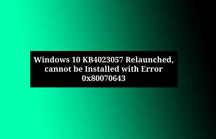 2018-11 update for windows 10 version 1803 for x64-based systems (kb4023057) - Error 0x80070643 (1)