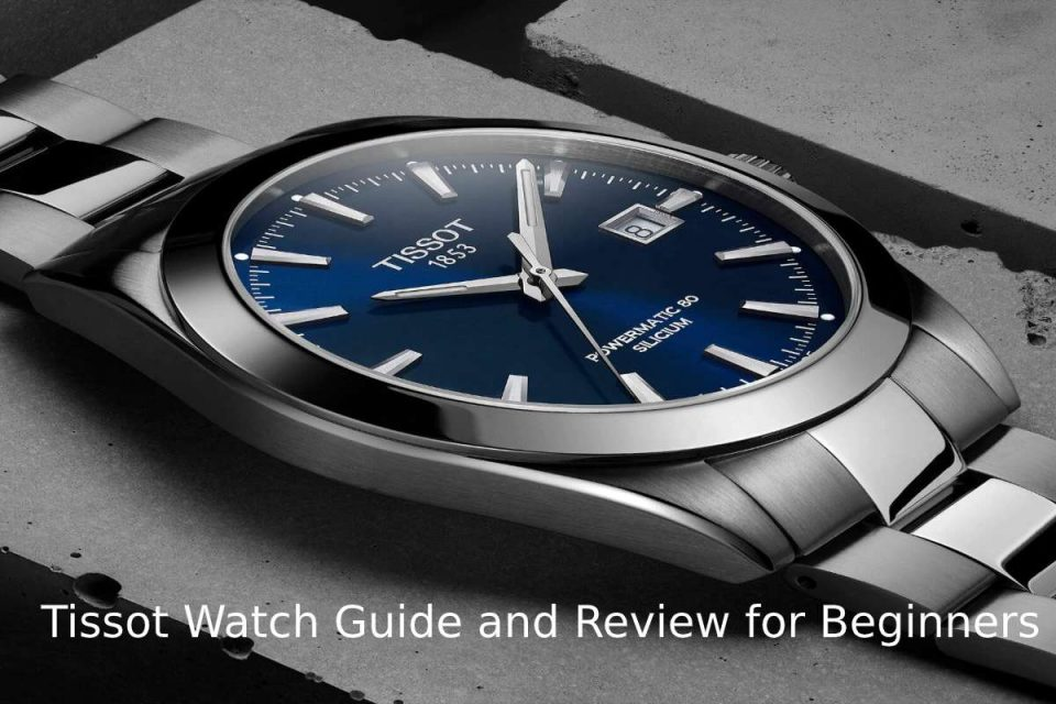 Tissot Watch Guide and Review for Beginners