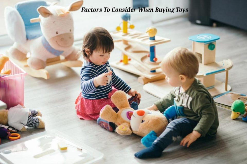 Factors To Consider When Buying Toys