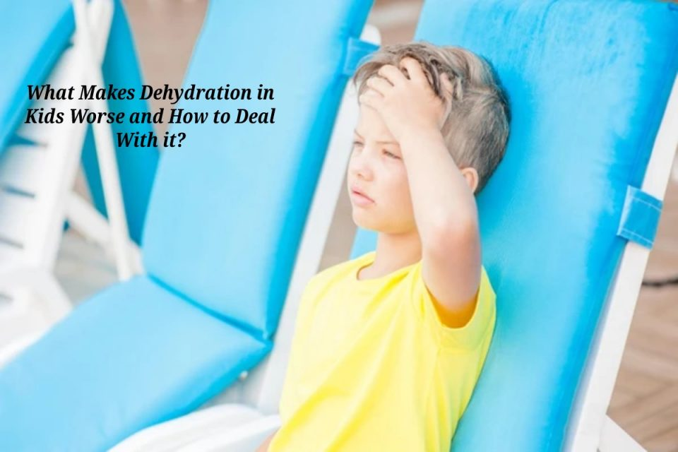 What Makes Dehydration in Kids Worse